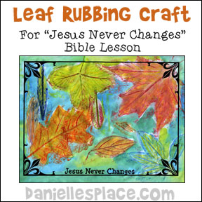 "Leaf Rubbing with Water Color Bible Craft  for ""Jesus Never  Changes"" Sunday school lesson on www.daniellesplace.com where learning is fun!"