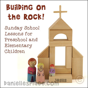 Building on the Rock Bible Lesson Series for preschool and elementary children from www.daniellesplace.com where learning is fun!