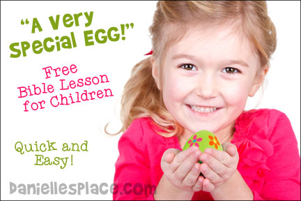 """A Very Special Egg"" Easter Bible Lesson for Children from www.daniellesplace.com"