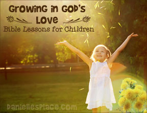 """Growing in God's Love"" Bible Lesson Series for Children's Ministry from www.daniellesplace.com"