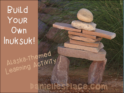 Build Your Own Inuksuk Alaska-themed learning activity from www.daniellesplace.com
